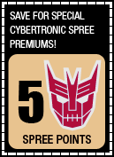 Save for special Cybertronic Spree premiums! 5 Spree Points